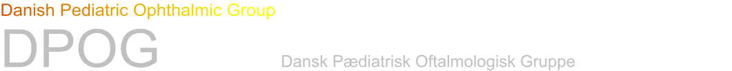 Danish Pediatric Ophthalmic Group DPOG        Dansk Pædiatrisk Oftalmologisk Gruppe